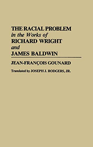 9780313273087: The Racial Problem in the Works of Richard Wright and James Baldwin (Contributions in Afro-american & African Studies)