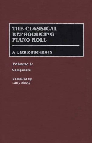 9780313273124: The Classical Reproducing Piano Roll: A Catalogue Index: Composers v. 1 (Music Reference Collection)
