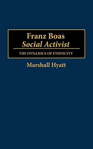 9780313273209: Franz Boas, Social Activist: The Dynamics of Ethnicity (CONTRIBUTIONS TO THE STUDY OF ANTHROPOLOGY)
