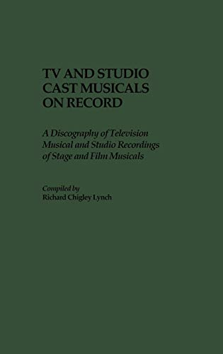 9780313273247: TV and Studio Cast Musicals on Record: A Discography of Television Musicals and Studio Recordings of Stage and Film Musicals (Discographies: ... Sound Collections Discographic Reference)