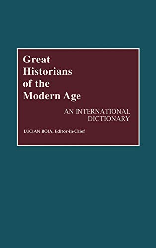 Great Historians of the Modern Age: An: Editor-Lucian Boia; Editor-Ellen