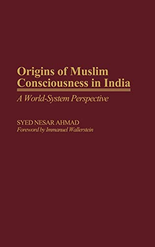 9780313273315: Origins of Muslim Consciousness in India: A World-System Perspective (Contributions to the Study of World History)