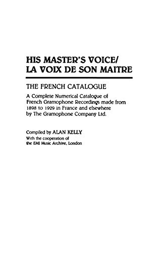 His Master's Voice/La Voix de Son Maitre: The French Catalogue; A Complete Numerical Catalogue of French Gramophone Recordings made from 1898 to 1929 ... Sound Collections Discographic Reference) (9780313273339) by Alan Kelly