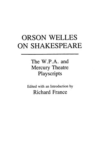 9780313273346: Orson Welles on Shakespeare: The W.P.A. and Mercury Theatre Playscripts