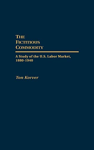 9780313273384: The Fictitious Commodity: A Study of the U.S. Labor Market, 1880-1940 (Contributions in Labor Studies)