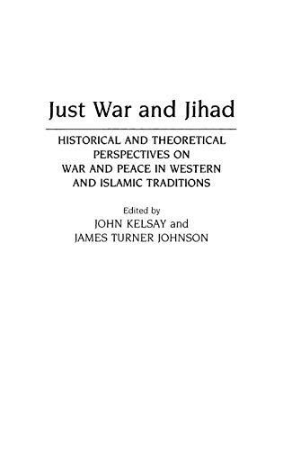 Just War and Jihad: Historical and Theoretical Perspectives on War and Peace in Western and Islamic...