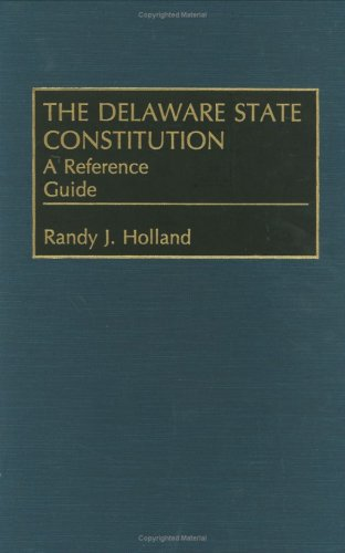 9780313274244: The Delaware State Constitution: A Reference Guide