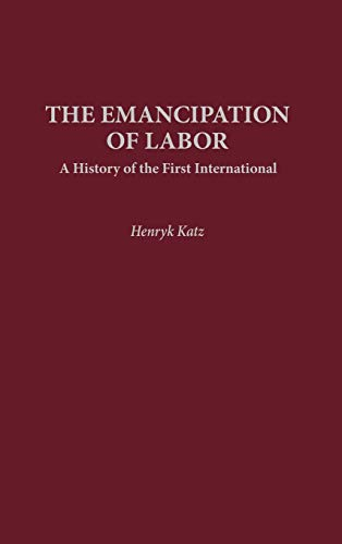 The Emancipation of Labor: A History of: Katz, Henryk