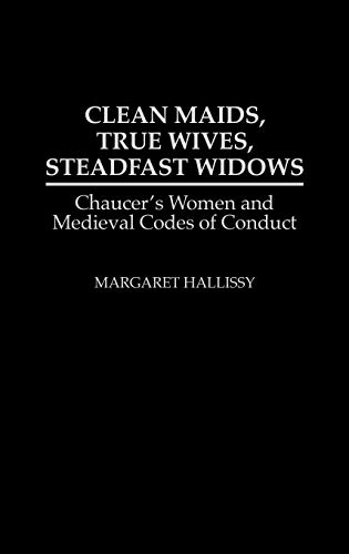 9780313274671: Clean Maids, True Wives, Steadfast Widows: Chaucer's Women and Medieval Codes of Conduct (Contributions in Women's Studies)