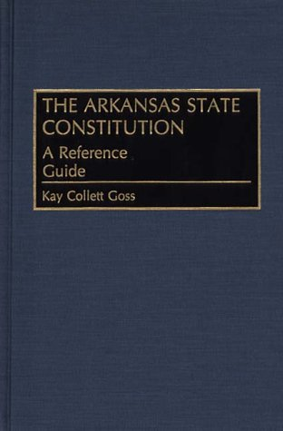 9780313274725: The Arkansas State Constitution: A Reference Guide (Reference Guides to the State Constitutions of the United States) (No 10)