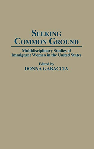 9780313274831: Seeking Common Ground: Multidisciplinary Studies of Immigrant Women in the United States (Contributions in Women's Studies)