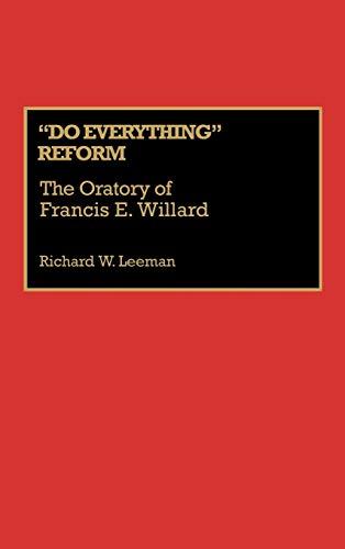 Do Everything Reform: The Oratory of Frances E. Willard (Great American Orators): Richard Leeman