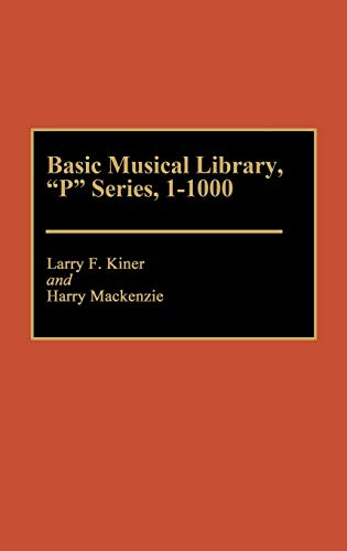 Basic Musical Library, P Series, 1-1000 (Discographies: Association for Recorded Sound Collections ...