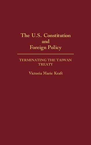 The U.S. Constitution and Foreign Policy: Terminating the Taiwan Treaty (Contributions in Political...