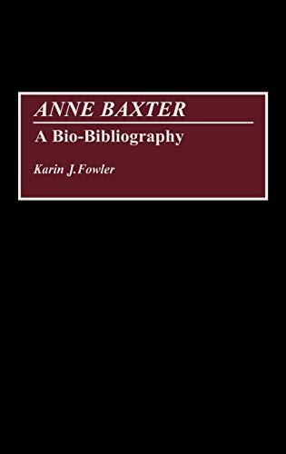 Anne Baxter: A Bio-Bibliography (Bio-Bibliographies in the Performing Arts): Fowler, Karin J.