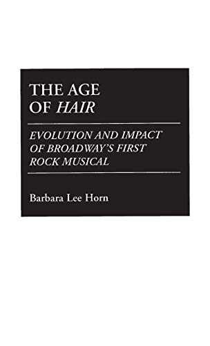 9780313275647: The Age of Hair: Evolution and Impact of Broadway's First Rock Musical (Contributions in Drama & Theatre Studies)