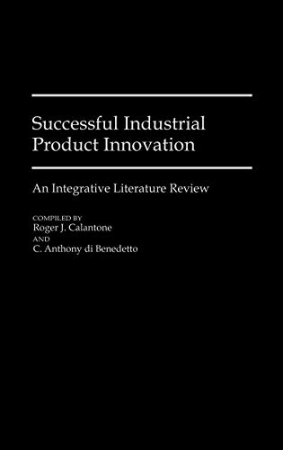 Successful Industrial Product Innovation: An Integrative Literature: Calantone, Roger J.,