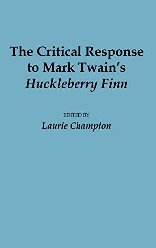9780313275753: The Critical Response to Mark Twain's Huckleberry Finn (Critical Responses in Arts and Letters)