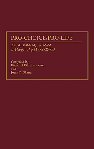 Pro-Choice / Pro-Life : an annotated, selected bibliography (1972 - 1989)