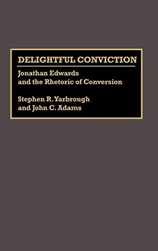 9780313275821: Delightful Conviction: Jonathan Edwards and the Rhetoric of Conversion (Great American Orators)
