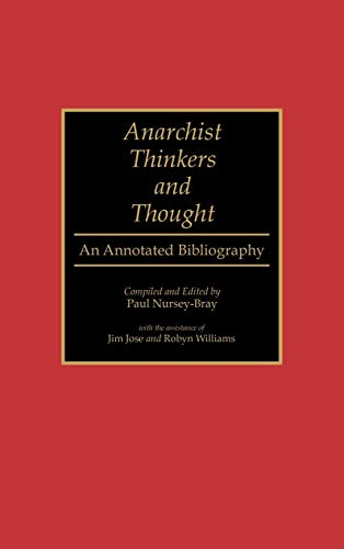 Anarchist Thinkers and Thought: An Annotated Bibliography.: Nursey-Bray, Paul, ed.
