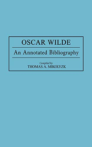 9780313275975: Oscar Wilde: An Annotated Bibliography (Bibliographies and Indexes in World Literature)