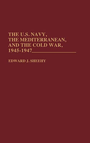 9780313276156: The U.S. Navy, the Mediterranean, and the Cold War, 1945-1947: (Contributions in Military Studies)
