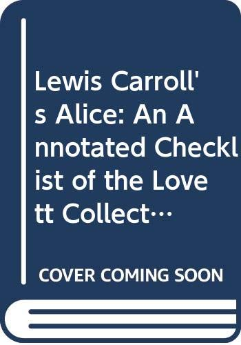 9780313276828: Lewis Carroll's Alice: An Annotated Checklist of the Lovett Collection, 1965-1986
