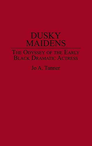 Dusky Maidens: The Odyssey of the Early Black Dramatic Actress