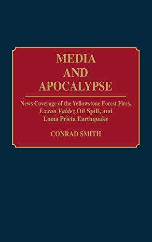 MEDIA AND APOCALYPSE : News Coverage of the Yellowstone Forest Fires, Exxon Valdez Oil Spill, and...