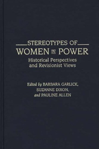 9780313277313: Stereotypes of Women in Power: Historical Perspectives and Revisionist Views (Contributions in Women's Studies)