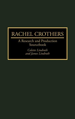 9780313278150: Rachel Crothers: A Research and Production Sourcebook (Modern Dramatists Research and Production Sourcebooks)
