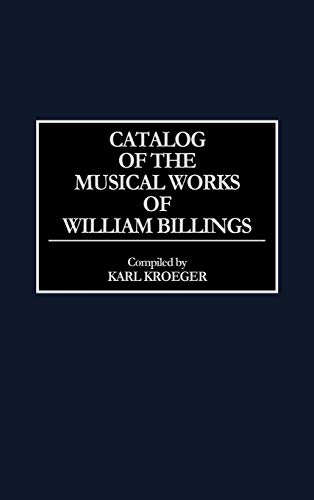 9780313278273: Catalog of the Musical Works of William Billings (Music Reference Collection)