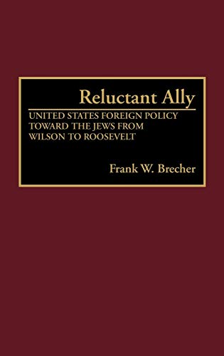 9780313279003: Reluctant Ally: United States Foreign Policy Toward the Jews from Wilson to Roosevelt (Contributions in Political Science)