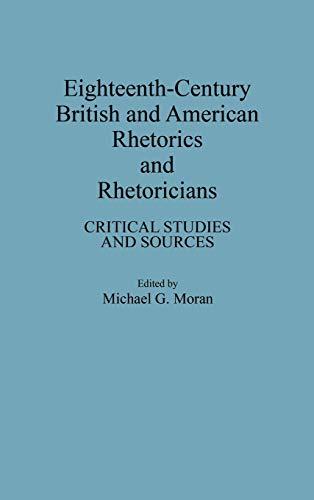 9780313279096: Eighteenth-Century British and American Rhetorics and Rhetoricians: Critical Studies and Sources