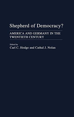 9780313279454: Shepherd of Democracy?: America and Germany in the Twentieth Century (Contributions in Political Science)