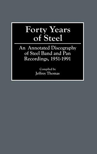 9780313279522: Forty Years of Steel: An Annotated Discography of Steel Band and Pan Recordings, 1951-1991 (Discographies: Association for Recorded Sound Collections Discographic Reference)