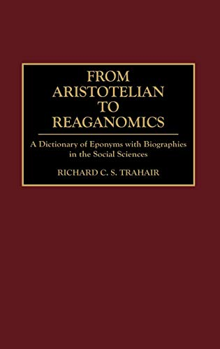 9780313279614: From Aristotelian to Reaganomics: A Dictionary of Eponyms with Biographies in the Social Sciences