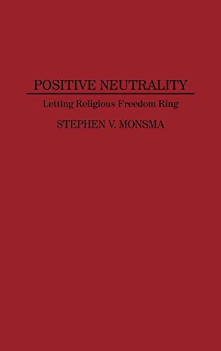 9780313279638: Positive Neutrality: Letting Religious Freedom Ring (Contributions in Legal Studies)