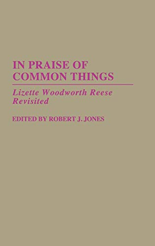 9780313279669: In Praise of Common Things: Lizette Woodworth Reese Revisited (Contributions in American Studies)