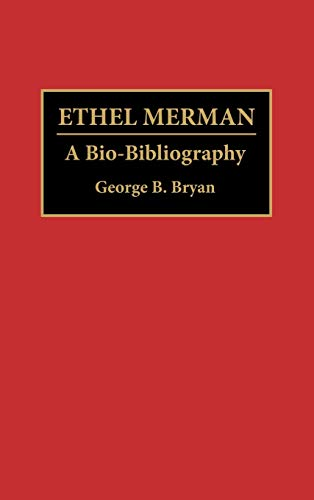 Ethel Merman: A Bio-Bibliography: Bryan, George B.