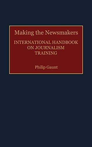 9780313279843: Making the Newsmakers: International Handbook on Journalism Training (Human Evolution, Behavior, and)