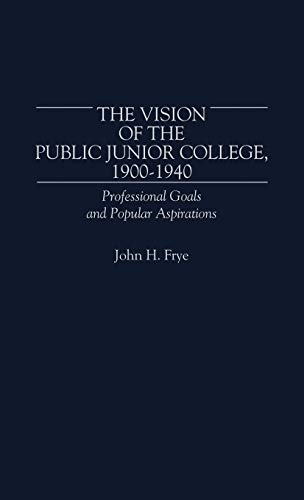 The Vision of the Public Junior College, 1900-1940: Professional Goals and Popular Aspirations (C...