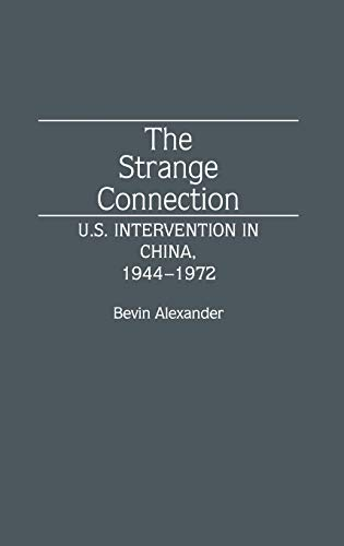 The Strange Connection: U.S. Intervention in China, 1944-1972 (Discographies): Azexander, Bevin