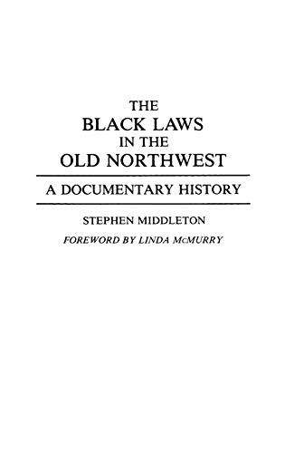 9780313280160: The Black Laws in the Old Northwest: A Documentary History (Contributions in Afro-American and African Studies)