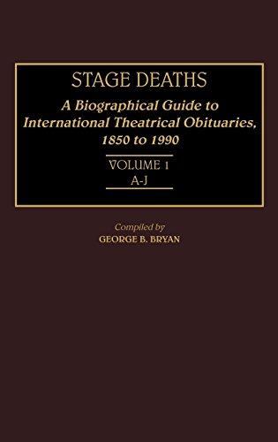 Stage Deaths: A Biographical Guide to International Theatrical Obituaries, 1850 to 1990 Volume 1; ...