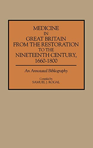 9780313281150: Medicine in Great Britain from the Restoration to the Nineteenth Century, 1660-1800: An Annotated Bibliography (Bibliographies and Indexes in Medical Studies)