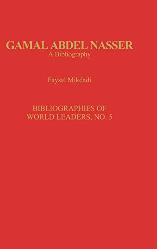 9780313281198: Gamal Abdel Nasser: A Bibliography (Bibliographies of World Leaders)
