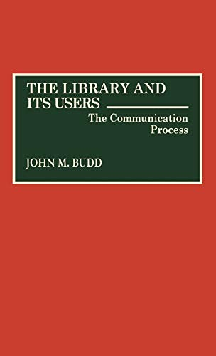 9780313281532: The Library and Its Users: The Communication Process (Contributions in Librarianship & Information Science)