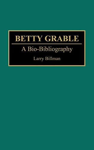 9780313281563: Betty Grable: A Bio-Bibliography (Bio-Bibliographies in the Performing Arts)
